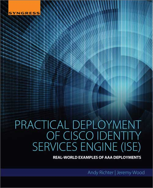 Practical Deployment of Cisco Identity Services Engine